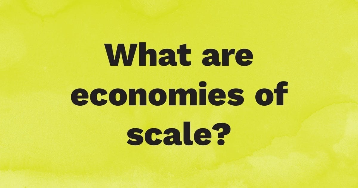 What are economies of scale?