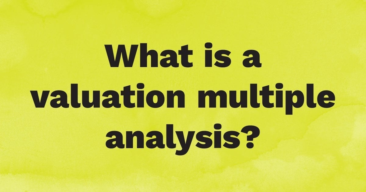 What is a valuation multiple analysis?