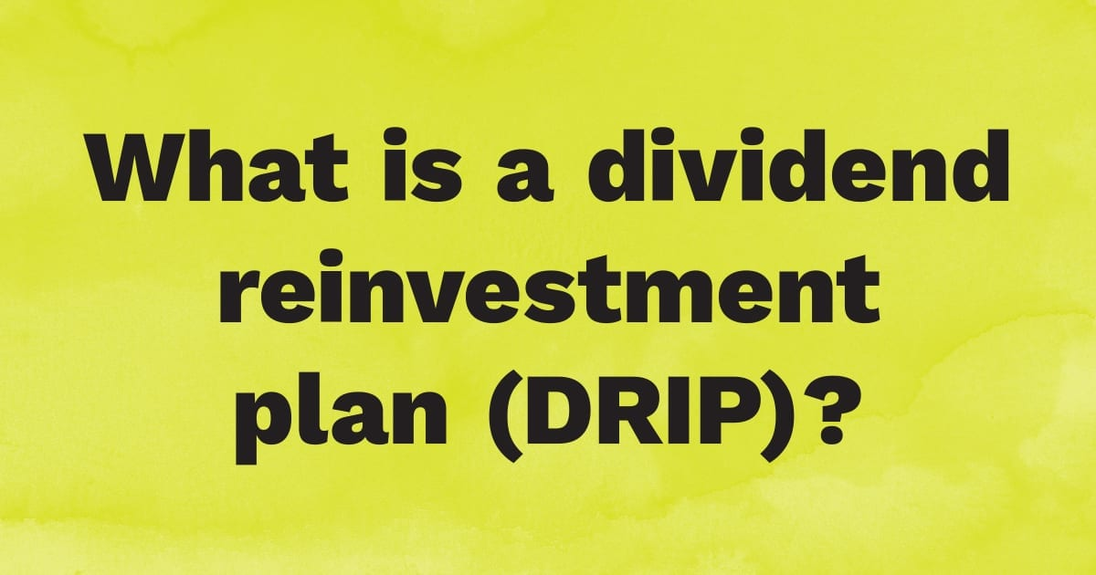 What Is a Dividend Reinvestment Plan (DRIP)?